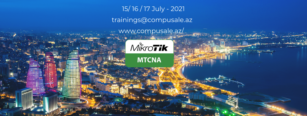 MikroTik MTCNA Training in Baku 15-17 JULY!